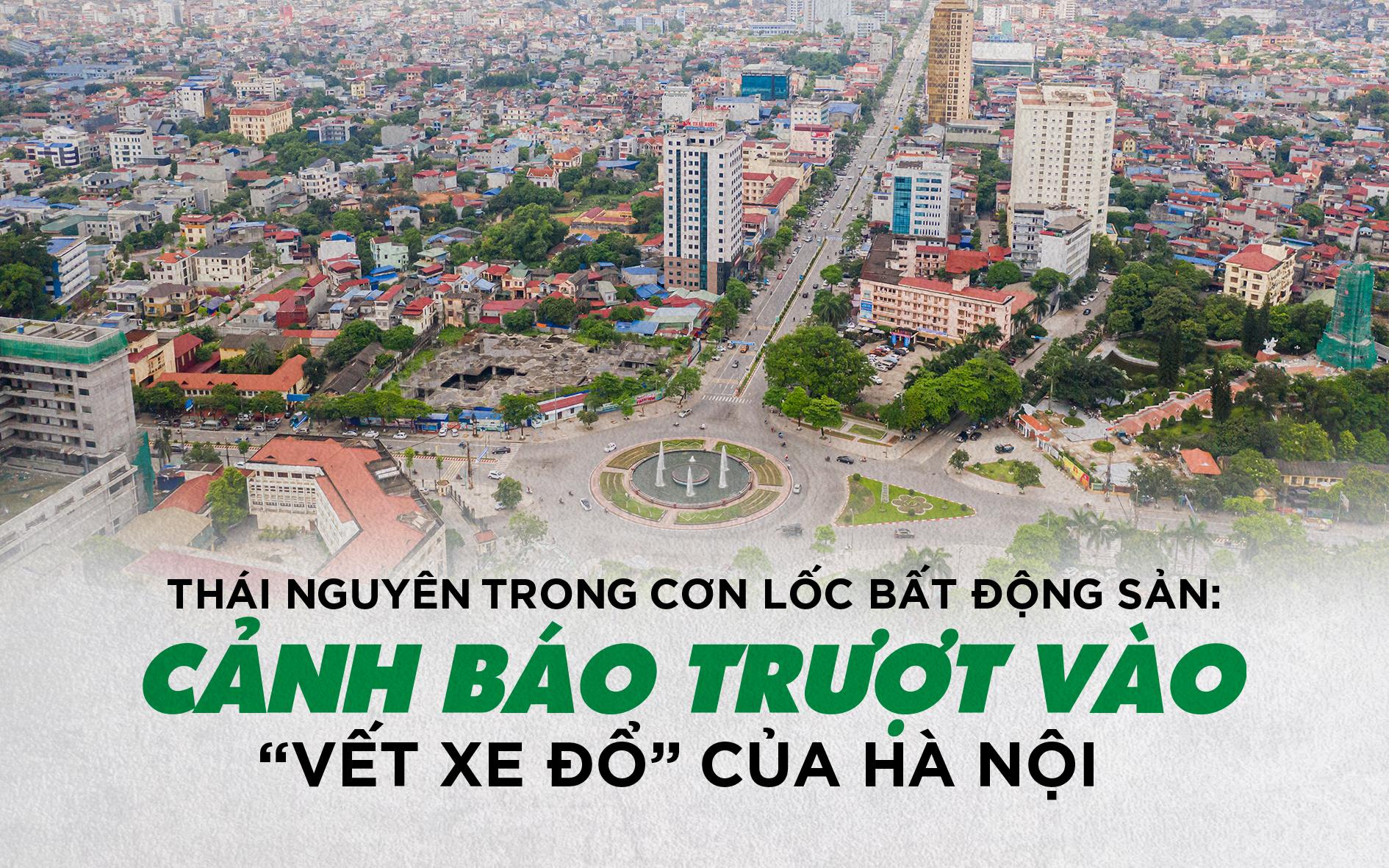 """Thái Nguyên trong cơn lốc BĐS: Cảnh báo trượt vào """"vết xe đổ"""" của Hà Nội"""